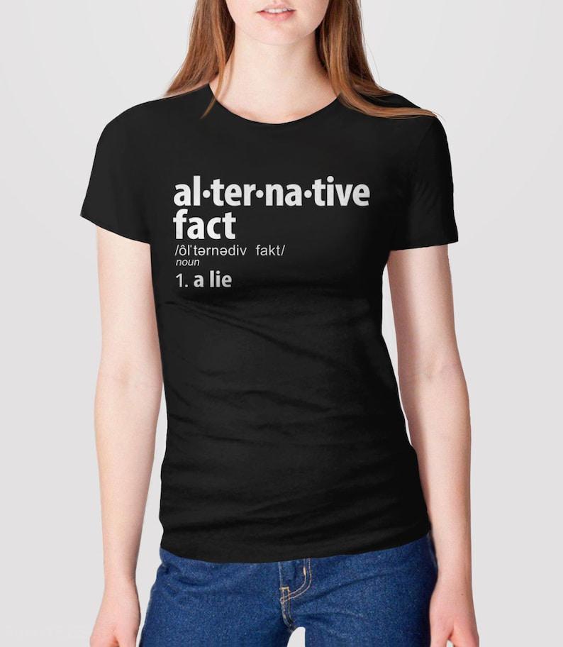 b80180525 Alternative Facts Shirt anti trump shirt feminist t-shirt | Etsy