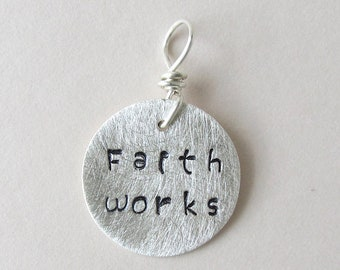 Faith works.  Christian hand stamped charm in fine silver.  Inspirational jewelry.  Bible quote jewelry.  Christian necklace.