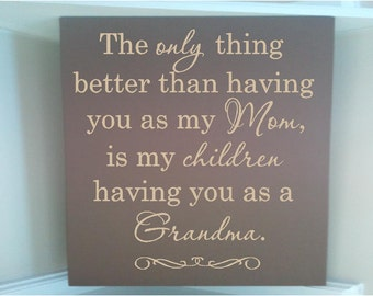 Personalized wooden sign w vinyl quote  The only thing better than having you for my MOM is my children having you as a grandma