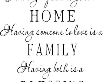 Having a place to go is home, having someon to love is family, having somewhere to go is home...vinyl lettering...