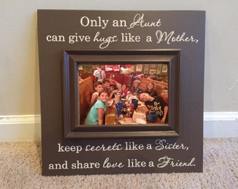 Personalized Picture Frame wooden sign w vinyl quote..Only an Aunt can give hugs like a mother, keep secrets like a sister, and show love..