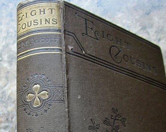 Eight Cousins Vintage Victorian Era Book Louisa M Alcott 1899 Boston Little, Brown And Co Illustrated Young Girls Book Fictional Literature