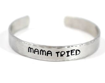 Mama Tried - Hand Stamped Cuff Bracelet- Hand Stamped Jewelry - Mama Tried Bracelet - Rebel Girl - Wild Child
