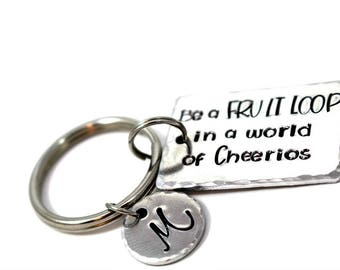 Be A Fruit Loop In A World Of Cheerios - Graduation Gifts - Personalized Keychain - Hand Stamped Keychain - Funny Gifts