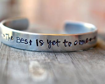 The Best is Yet To Come - Graduation Gift - Inspirational Gift-  Encouragement Gift - Cuff Bracelet - Hand stamped Bracelet
