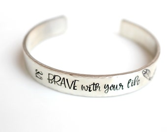 Be Brave With Your Life Bracelet - Be Brave Bracelet - Graduation Gift - Class of 2018 - Graduation Day Gift -- Hand Stamped Bracelet