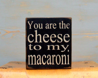 You Are The Cheese to My Macaroni Painted Wood Sign | Mac and Cheese Sign | Great Gift for Friends