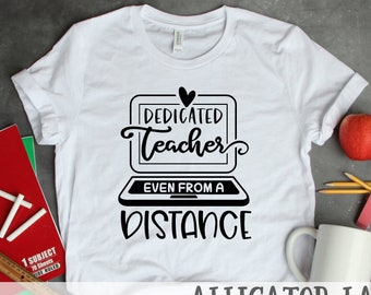 Dedicated Teacher Even From A Distance Graphic T Teacher Life Shirt School Life Distance Learning Lots of Color Options