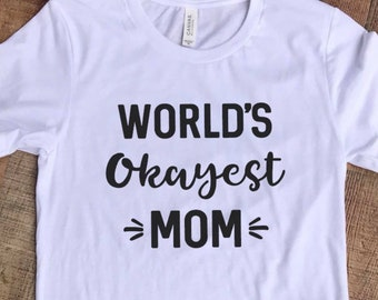 Worlds Okayest Mom - Unisex Graphic T Funny Life Shirt Lots of Colors Parenting Moms Dads Okay Parenting T