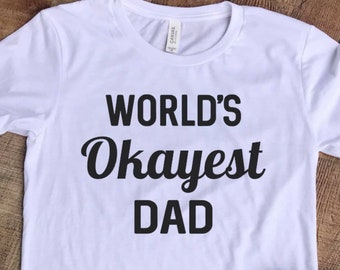 Worlds Okayest Dad - Unisex Graphic T Funny Life Shirt Lots of Colors Parenting Moms Dads Okay Parenting T