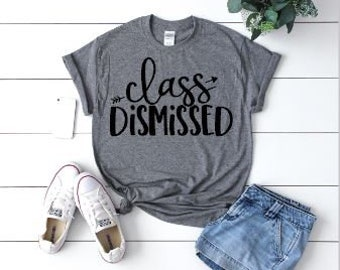 Class Dismissed Teacher Shirt/ S to 5XL Plus Sizes