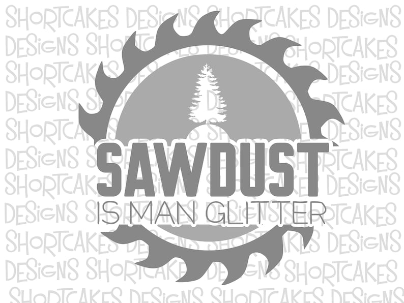 Sawdust is Man Glitter Digital Download Svg/Png/Jpeg/PDF/Sil image 0
