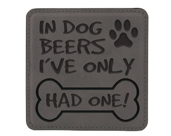 Leather Square Coasters - Set of 6 with holder - 9750 In Dog Beers I've Only Had One