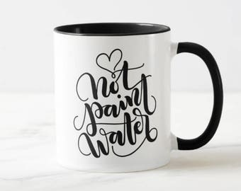Mug - NOT paint water - Mug for artist, calligraphers, lettering artist, painters, crafters