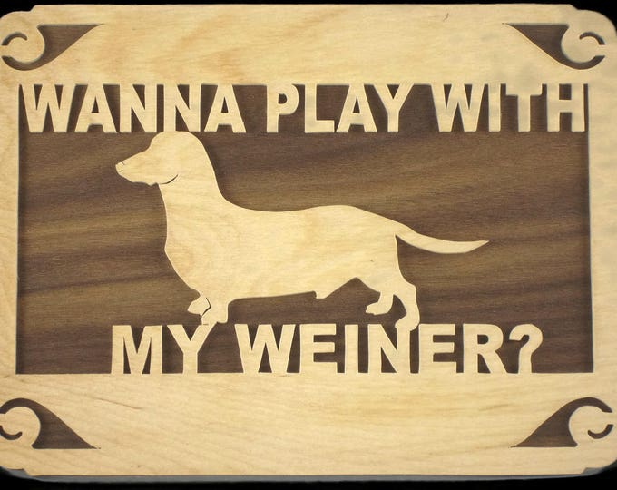 """Dachshund Dog Wall Hanging Plaque """"Wanna Play With My Weiner?"""" Handmade From Plywood"""