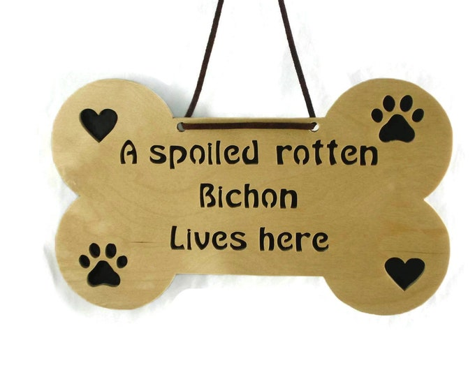 """Bichon Dog Bone Wall Hanging Plaque / Sign Handmade From Birch Wood With Phrase """"A Spoiled Rotten Bichon Lives Here"""" Hearts and PawPrints"""