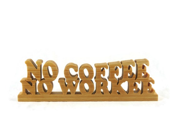 No Coffee No Workee Wood Desk Or Shelf Sitter Handmade By KevsKrafts