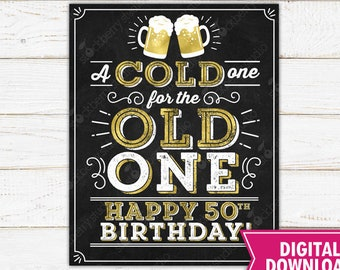 A Cold One For The Old One Sign Cheers and Beers to 50 years 50th Birthday Party Decoration Cheers to Fifty Year Printable Instant Download