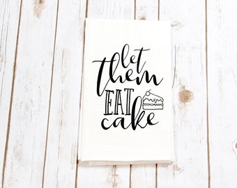 Flour Sack Towel - Let Them Eat Cake | Mother's Day | Wedding Gifts | Housewarming Gifts | Teacher Gift