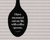 "T. S. Eliot Literary Art Print,  ""Coffee Spoons"" Quote, Kitchen Art"