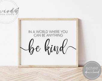 In A World Where You Can Be Anything Be Kind, Be Kind Print, Kids Room Printable, Kindness Quote Print, Nursery Wall Art, Office Wall Art
