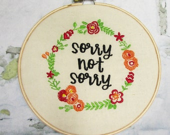 "Sorry Not Sorry - 6"" Embroidery Hoop"