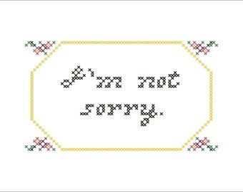 PDF PATTERN: I'm Not Sorry funny cross stitch pattern digital download