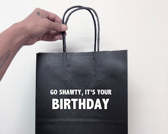 Birthday Bag, Go shawty it's Your Birthday, Funny Birthday Bags, Black Paper Gift Bag, Tissue Paper Included, Sarcastic Personalized Bags