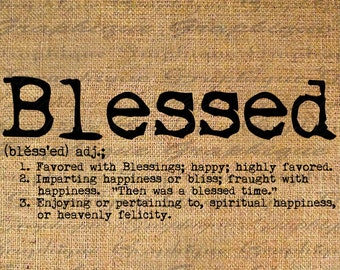 BLESSED Dictionary DEFNITION Text Word Digital Collage Sheet Download Burlap Fabric Transfer Iron On Pillows Totes Tea Towels No. 3453