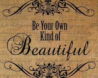 Be Your Own Kind Of Beautiful Quote Text Word Frame Digital Image Download Sheet Transfer To Pillows Totes Tea Towels Burlap No. 1525