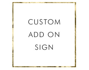 ADD ON Sign to Match any Design in the Shop