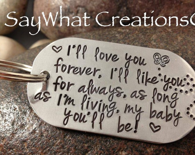 "Key Chain ""I'll love you forever, I'll like you for always, as long as I'm living, my baby you'll be"" Hand Stamped Key Chain"