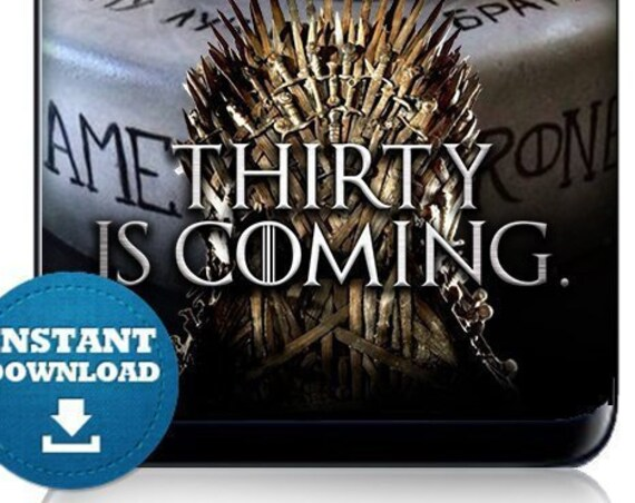 Thirty Is Coming Instant Download Game of Thrones Snap Chat Filter - Instant Download!