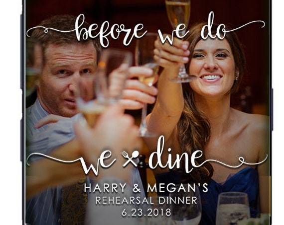 Before We Do, We Dine - Rehearsal Dinner Snap Chat Filter - Top & Bottom - Custom Geofilter!