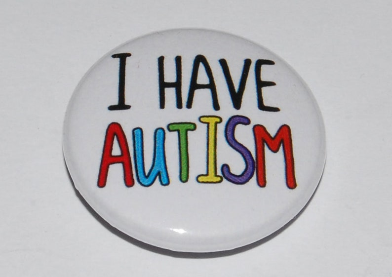 I Have Autism Button Badge 25mm / 1 inch Autistic Awareness image 0