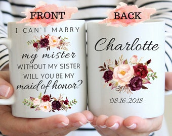 Bridesmaid Mug Will You Be My Maid of Honor Proposal for Bridesmaid Gift Personalized Bridesmaid Engagement Sister I Can't Marry My Mister