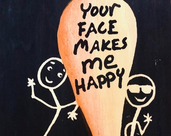 Your Face Makes Me Happy