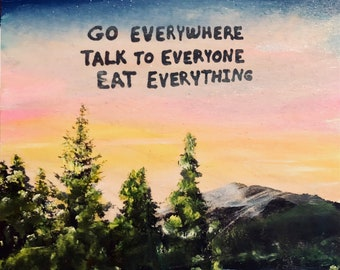 Go Everywhere Talk To Everyone Eat Everything (Natural Setting)