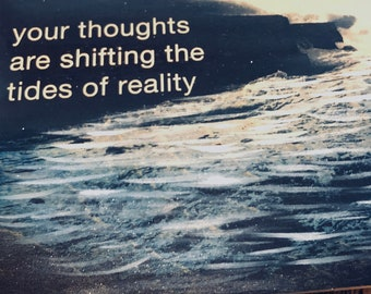 your thoughts are shifting the tides of reality