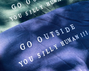 Go Outside You Silly Human!!! (Sweatshirt)