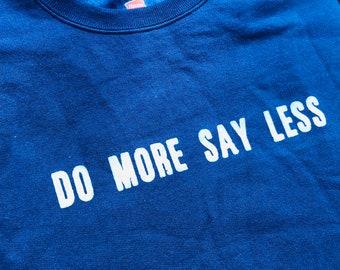 Do More Say Less (Sweatshirt)