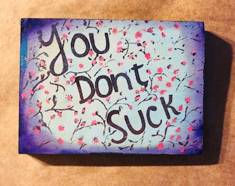 You don't suck (with flowers)