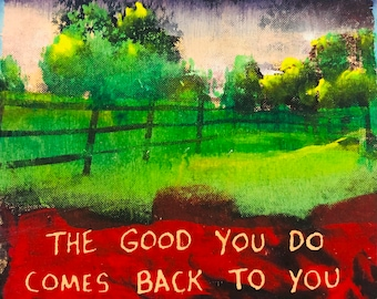 The Good You Do Comes Back To You