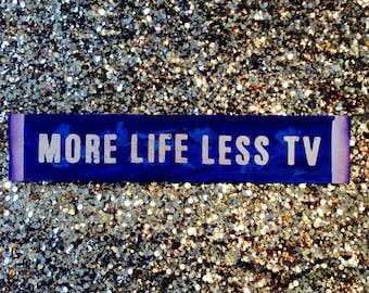 More Life Less TV