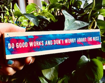 Do Good Works And Don't Worry About The Rest
