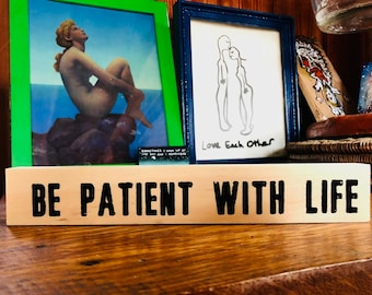 Be Patient With Life