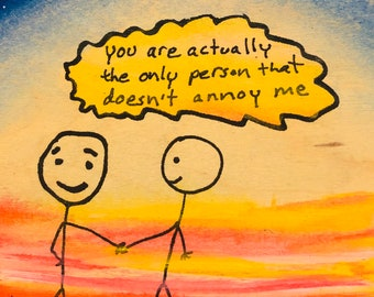 You Are Actually The Only Person That Doesn't Annoy Me