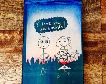 I love you, you weirdo!
