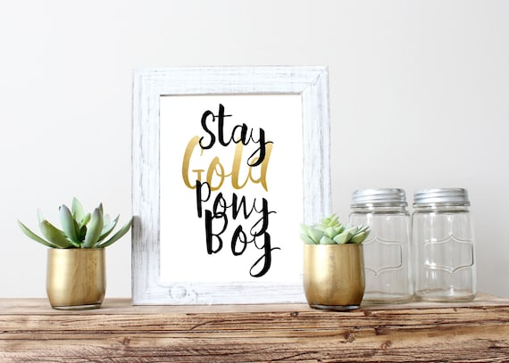 Stay Gold Pony Boy Gold Foil Print 5x7 8x10 11x14 Wall Art Etsy Stay gold, ponyboy in this final round, every answer contains the word golden. ask me another. etsy