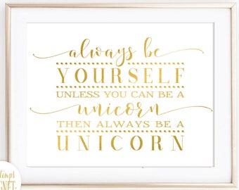 """Always be Yourself, Unless You Can be a Unicorn, Then Always be a Unicron - INSTANT DOWNLOAD -Inspirational Quote 10x8"""""""